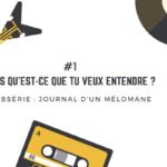 [Journal d'un mélomane / 1] Mais qu'est-ce que tu veux entendre  ?