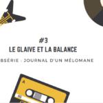 [Journal d'un mélomane / 3] Le glaive et la balance