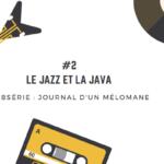 [Journal d'un mélomane / 2] Le Jazz et la Java