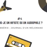 [Journal d'un mélomane / 4] Suis-je un hifiste ou un audiophile ?