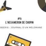 [Journal d'un mélomane / 6] L'hexameron de Chopin