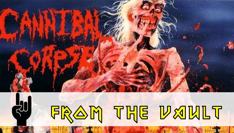 From the Vault : Cannibal Corpse – Eaten Back to life
